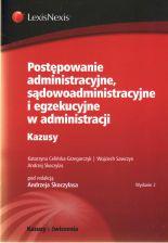 Postępowanie administracyjne, sądowoadministracyjne i egzekucyjne w administracji. Kazusy