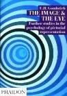 Image & the Eye Further Studies in the Psychology of Pictori