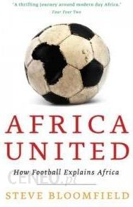 i-africa-united-how-football-explains-africa-steve-bloomfield