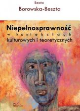 Niepełnosprawność w kontekstach kulturowych i teoretycznych - Beata Borowska-Beszta (E-book) - f-niepelnosprawnosc-w-kontekstach-kulturowych-i-teoretycznych-beata-borowska-beszta-e-book