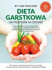 Dieta garstkowa. 140 przepisów na zdrowie