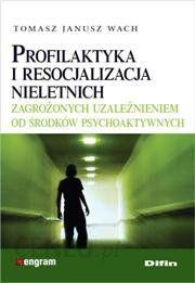 Profilaktyka i resocjalizacja nieletnich zagrożonych uzależnieniem od środków psychoaktywnych