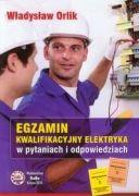 Egzamin kwalifikacyjny elektryka w pytaniach i odpowiedziach.Władysław Orlik.