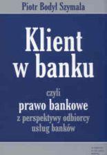 Klient w banku czyli prawo bankowe z perspektywy odbiorcy usług banków