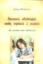Janina Mickiewicz. Ćwiczenia ułatwiające naukę czytania i pisania dla uczniów klas młodszych.