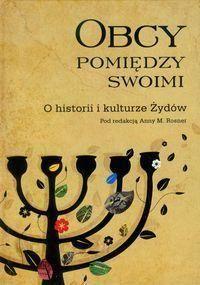Obcy pomiędzy swoimi o historii i kulturze żydów