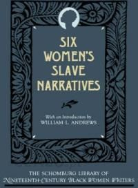 essay six womens slave narratives com slave narratives essays